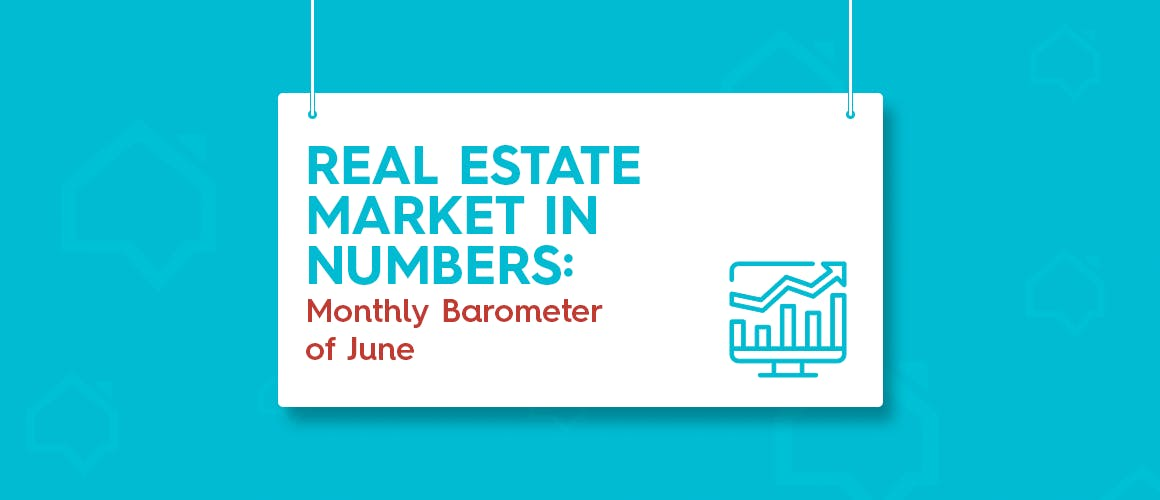 Real Estate Market in Numbers: Monthly Barometer of June