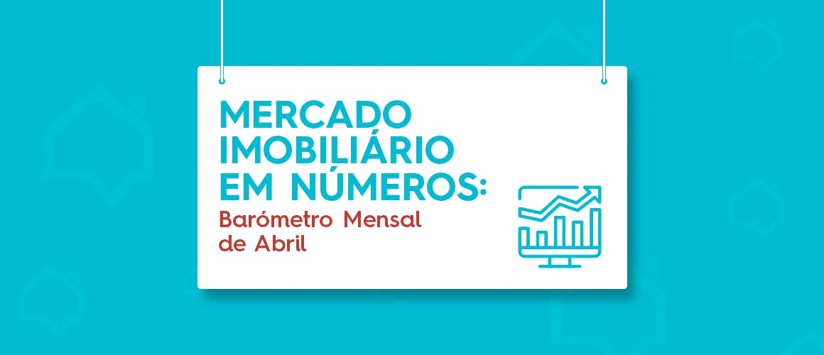 Mercado Imobiliário em Números: Barómetro Mensal de Abril