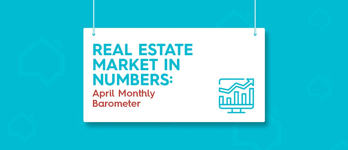 Real Estate Market in Numbers: April Monthly Barometer
