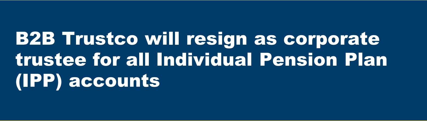 B2B TRUST pulling out of the Individual Pension Plan business!  What advisors should do?