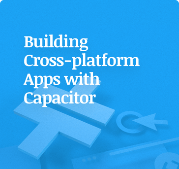 "book cover with title reading ""Building Cross-platform Apps with Capacitor"""