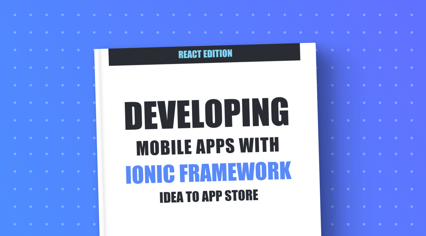 Idea to App Store: Developing Mobile Apps with Ionic and React