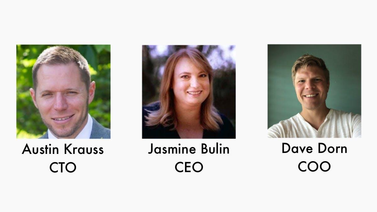Sequence of three headshots of Austin Krauss CTO, Jasmine Bulin CEO, and Dave Dorn COO