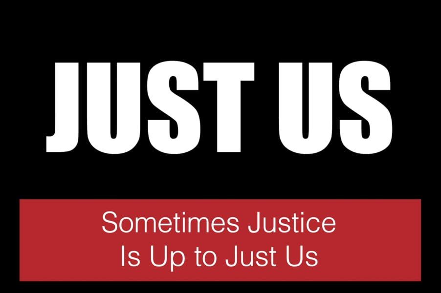 """A graphic that reads """"JUST US: sometimes justice is up to just us"""""""