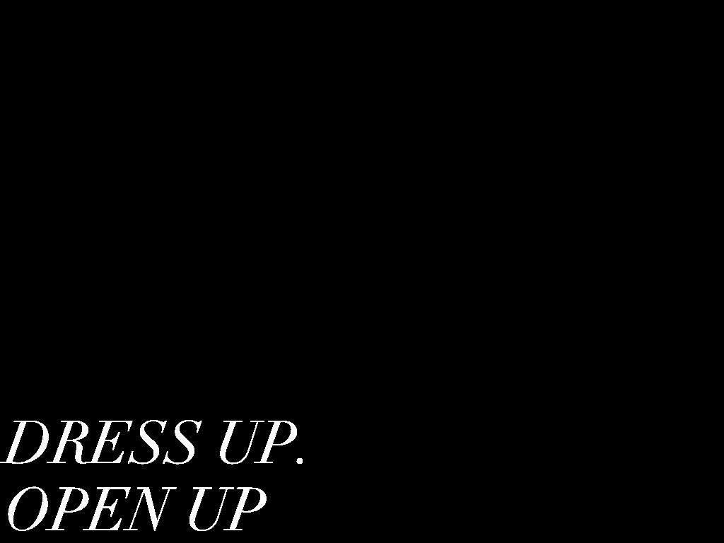 Dress up. Open up Text | Jacques Britt