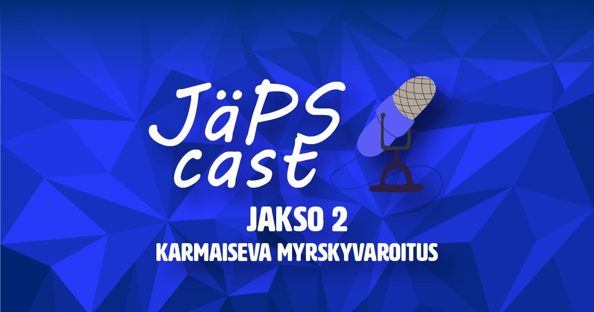 JäPScast Jakso 2: Karmaiseva myrskyvaroitus
