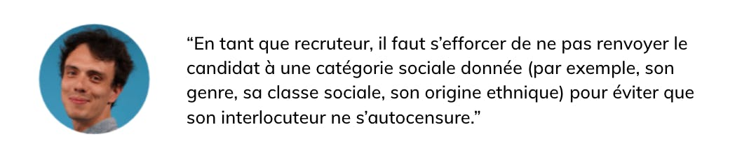 """""""En tant que recruteur il faut s'efforcer de ne pas renvoyer le candidat à une catégorie sociale donnée"""""""
