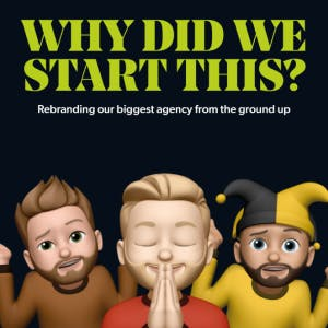Why did we start this? Rebranding our biggest agency from the ground up
