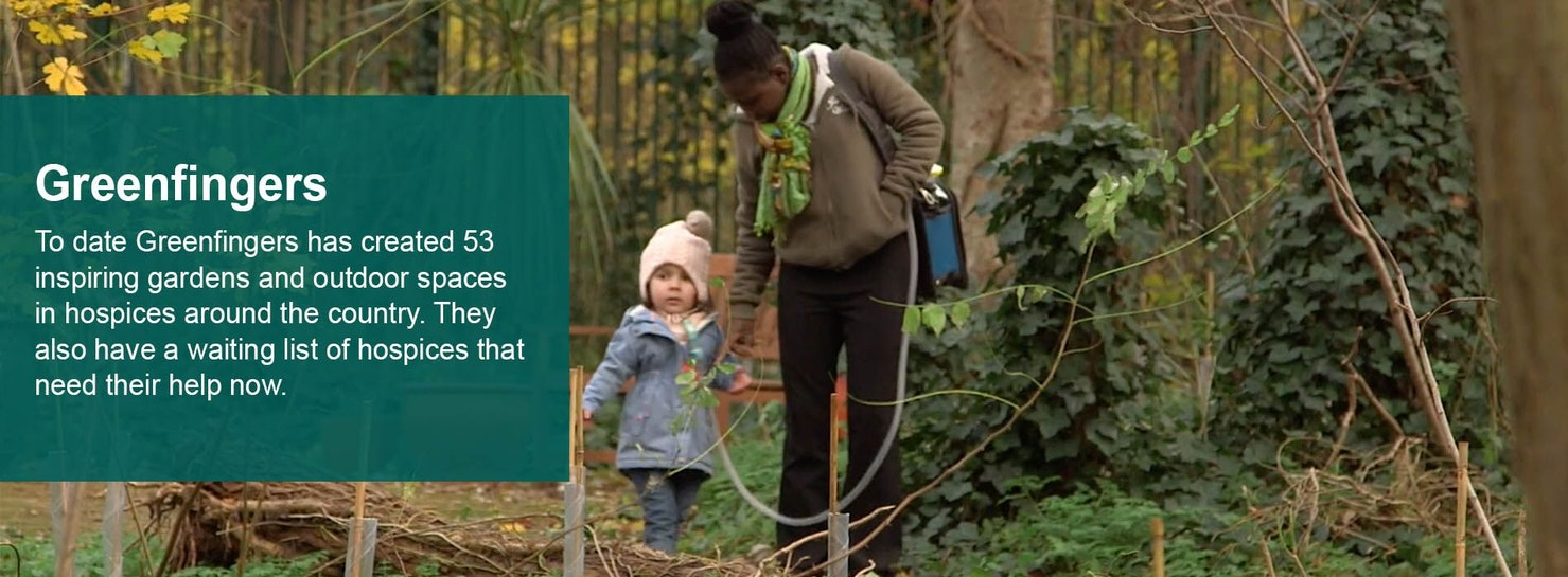 A woman and a child in a garden, with text over the top reading 'Greenfingers. To date Greenfingers has created 53 inspiring gardens and outdoor spaces in hospices around the country. They also have a waiting list of hospices that need their help now.'