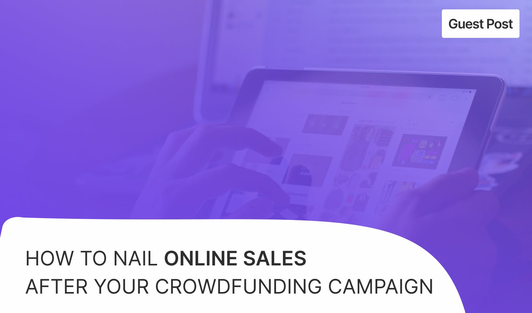 How to nail online sales after your crowdfunding campaign