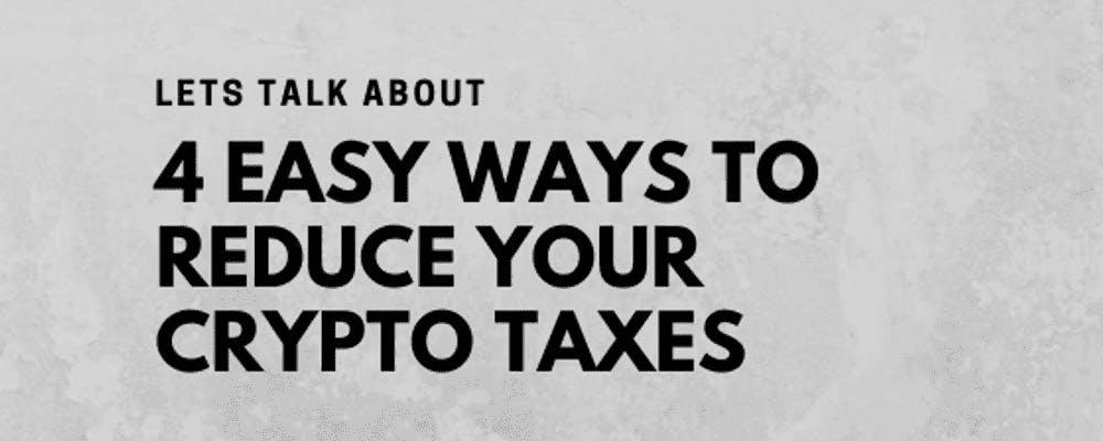Easy ways to reduce crypto taxes