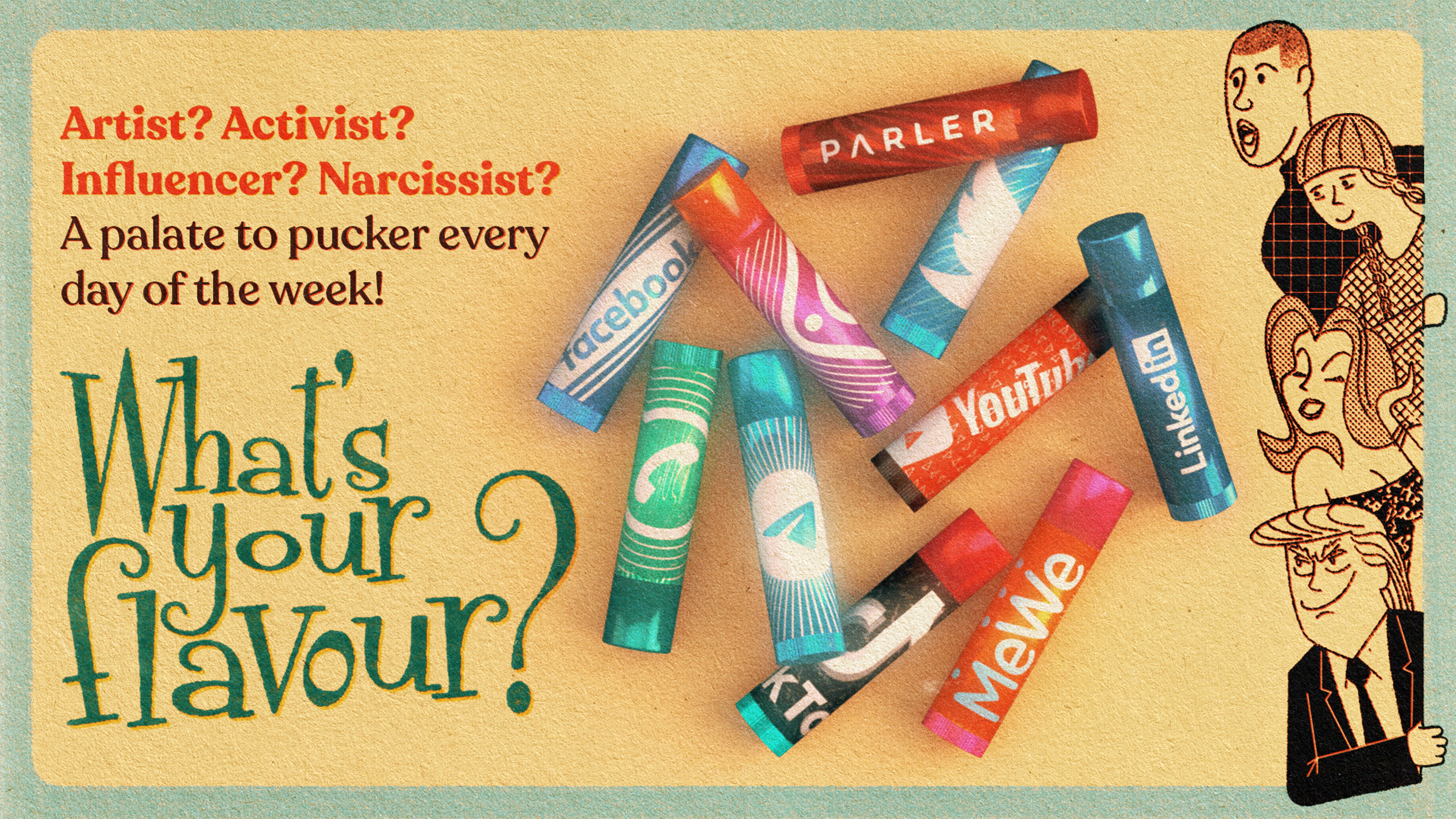 An image, inspired by vintage advertising, featuring social media as various flavours of lip balm. Text reads: What's your flavour? Artist? Activist? Influencer? Narcissist? A palate to pucker ever day of the week!