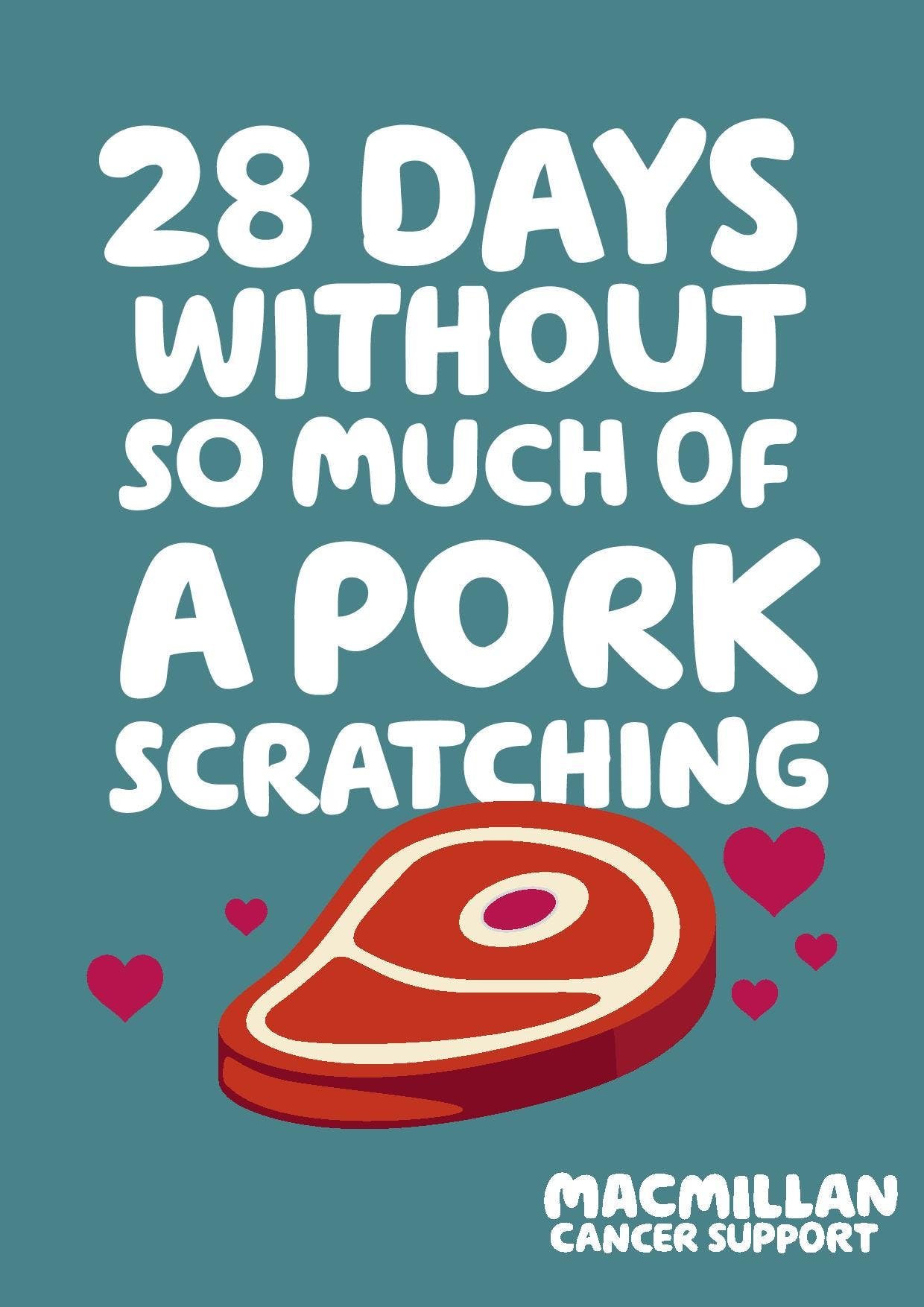 TEAL BACKGROUND text: 28 days without so much of a pork scratching