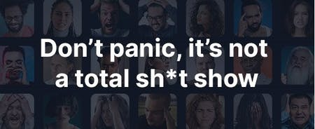 Don't Panic, It's Not A Total Sh*t Show