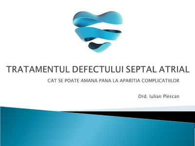 Tratamentul defectului Septal Atrial - Cat se poate amana pana la aparitia complicatiilor?