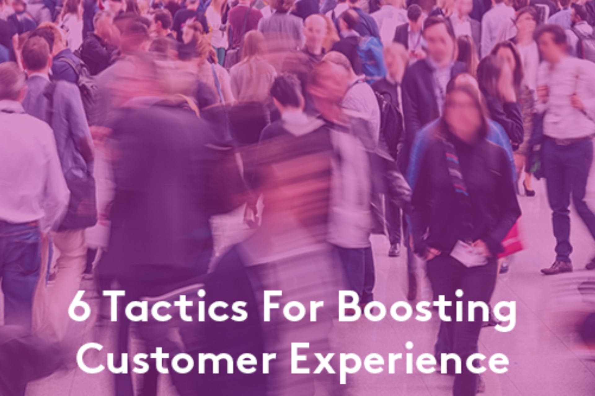 tactics for customer experience crowd