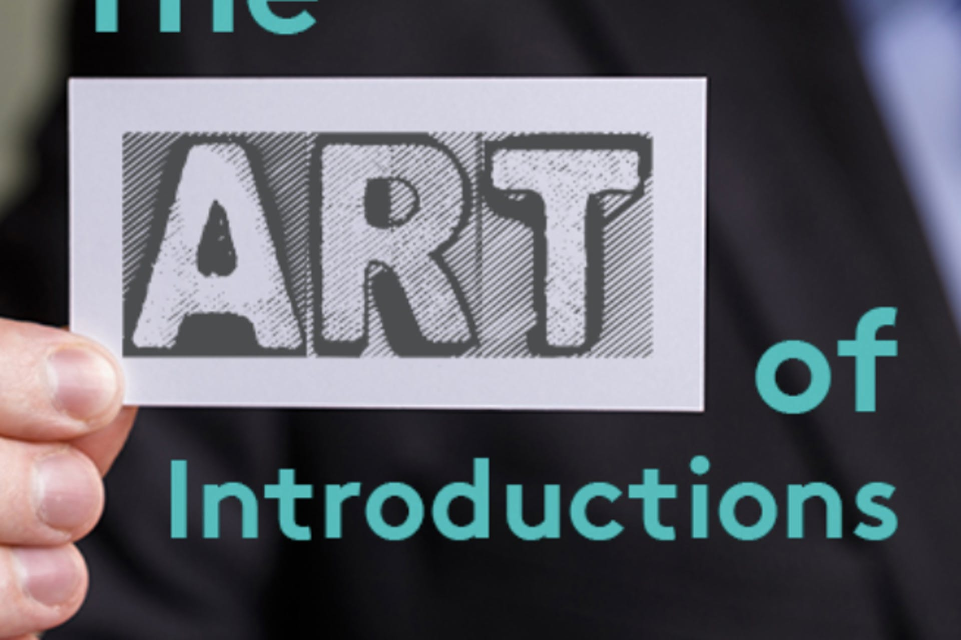 A man holding up the word ART, with a full graphic that reads: The Art of Introductions