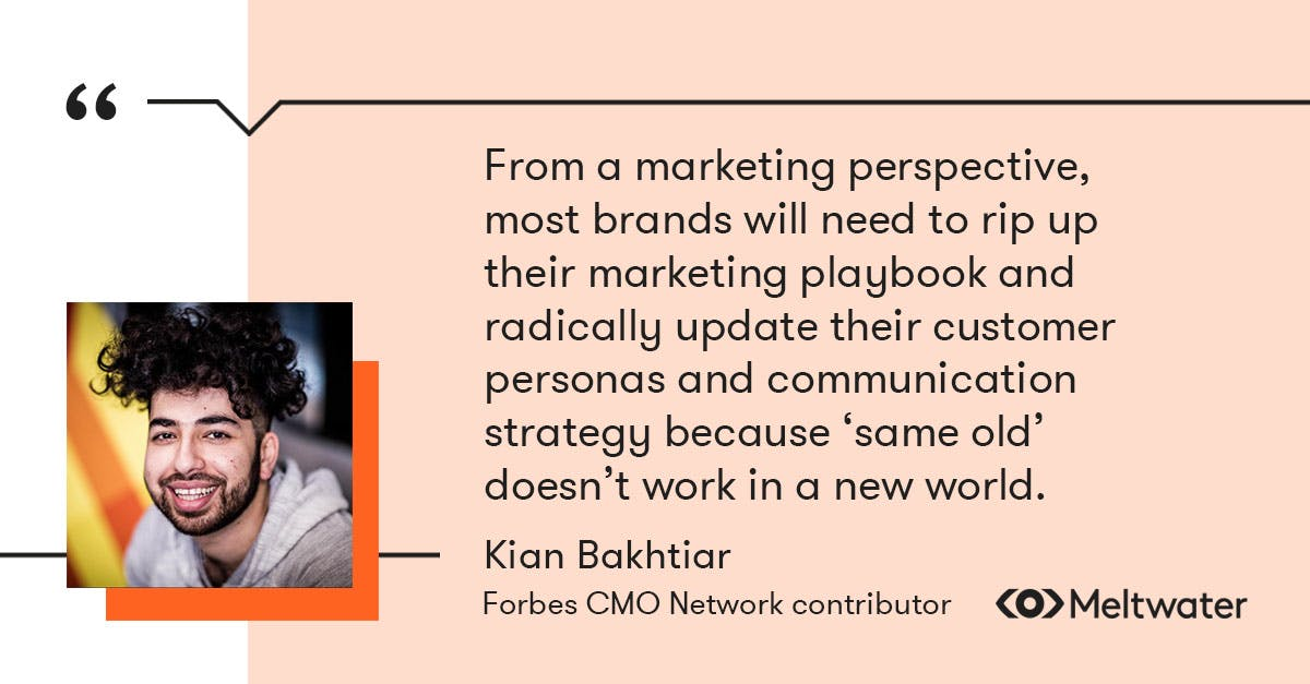 """Kian Bakhtiari, Forbes CMO Network contributor, quote about how audience behaviour has shifted due to covid-19. """"From a marketing perspective, most brands will need to rip up their marketing playbook and radically update their customer personas and communication strategy because 'same old' doesn't work in a new world."""""""