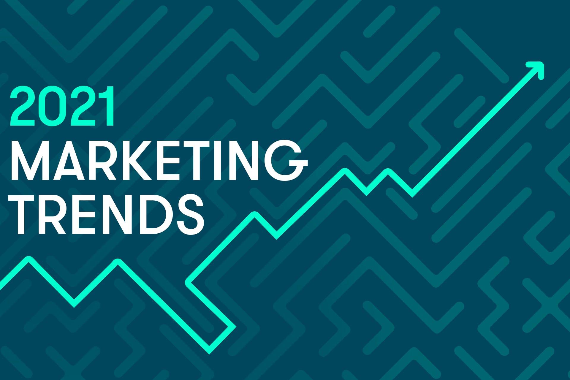 2021 marketing trends
