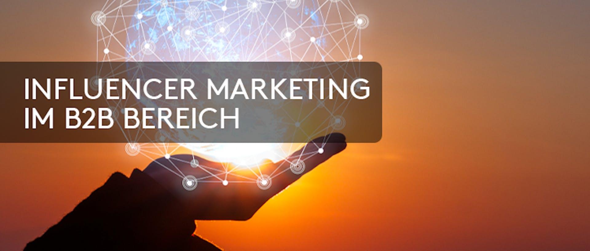 Influencer Marketing im B2B Bereich