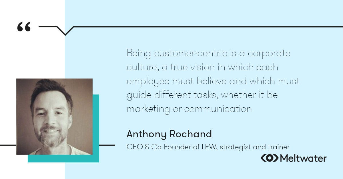 """Anthony Rochand, CEO & Co-Founder of LEW, strategist and trainer, quote about the importance of customer-centricity, """"Being customer-centric is a corporate culture, a true vision in which each employee must believe and which must guide different tasks, whether it be marketing or communication."""""""