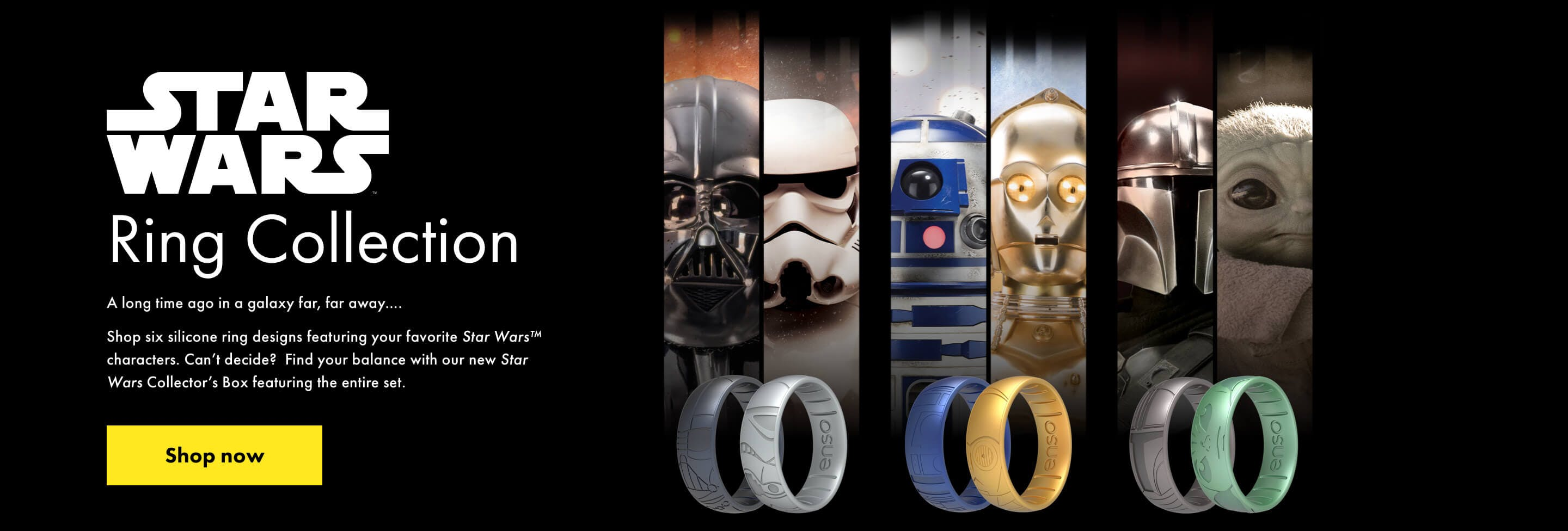 Star Wars™  Ring Collection. Shop six Star Wars silicone rings, each featuring a Star Wars character. Click here to shop now.
