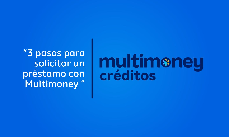 3 pasos para solicitar un préstamo con Multimoney | Multimoney créditos