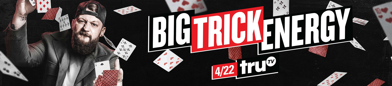 Big Trick Energy TruTV