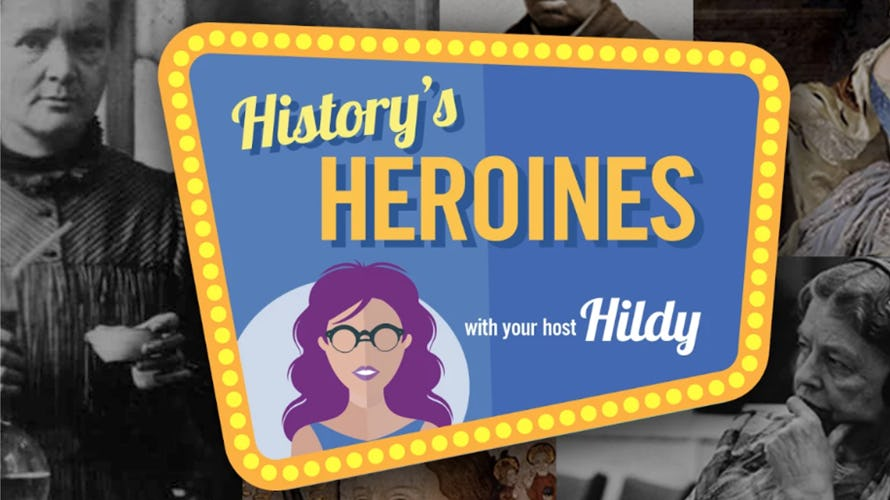 history's heroines with your host Hildy