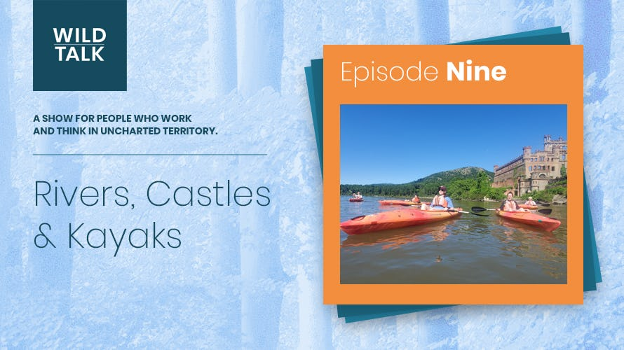 Wild Talk: Rivers, Castles and Kayaks