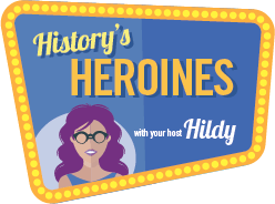 history's heroines with your host Hildy logo.