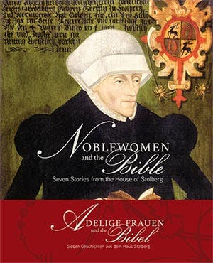 Noblewomen and the Bible: Seven Stories from the House of Stolberg | Museum of the Bible