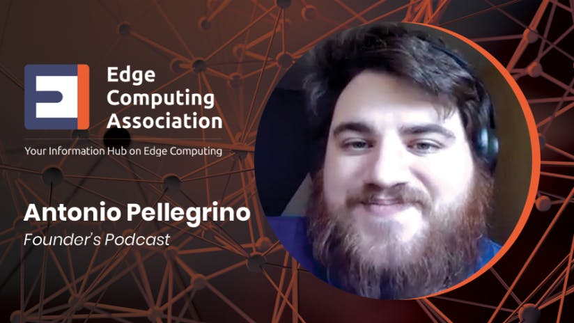 https://edgecomputingassociation.com/opinion/founders-podcast-antonio-pellegrino