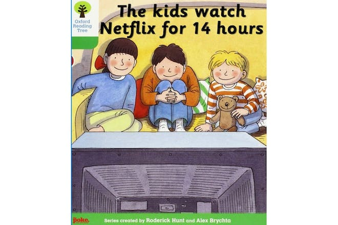 The kids watch Netflix for 14 hours