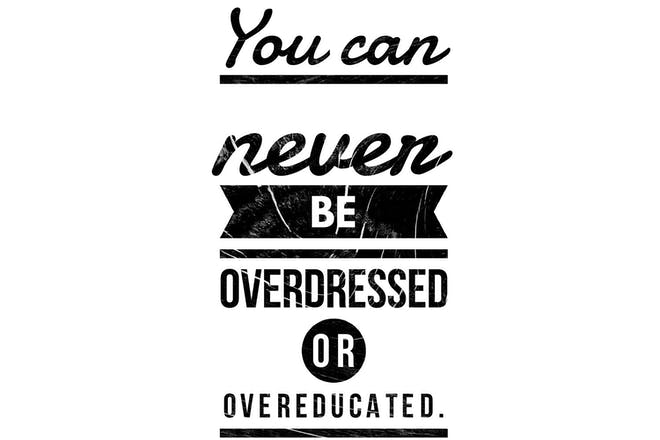 Text says 'you can never be overdressed or overeducated'