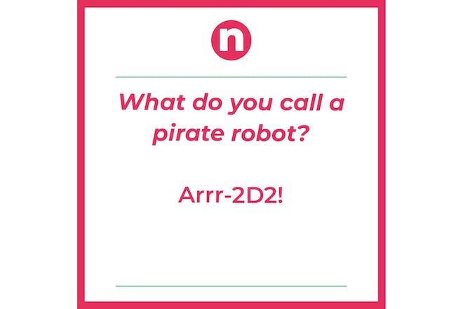 Joke that says: What do you call a pirate robot? Arrrrr-2D2!