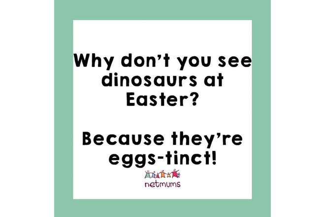 Joke: Why don't you see dinosaurs at Easter? Because they're eggs-tinct