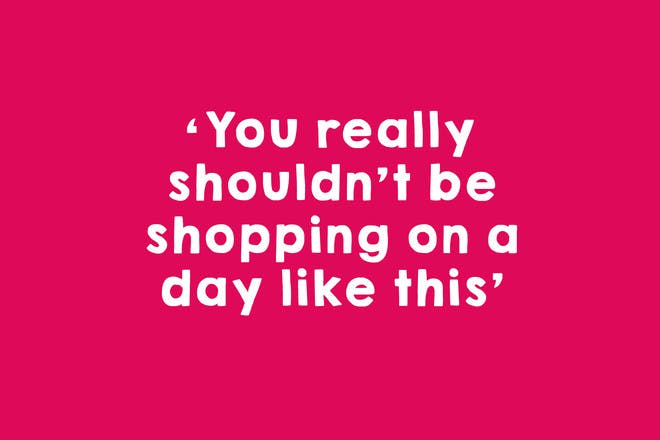 Shouldn't be shopping