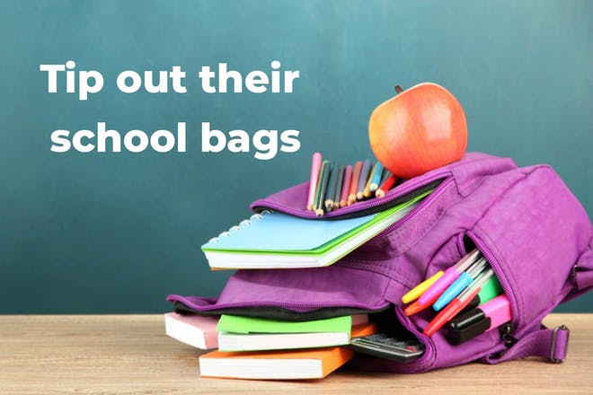 Tip out their school bags