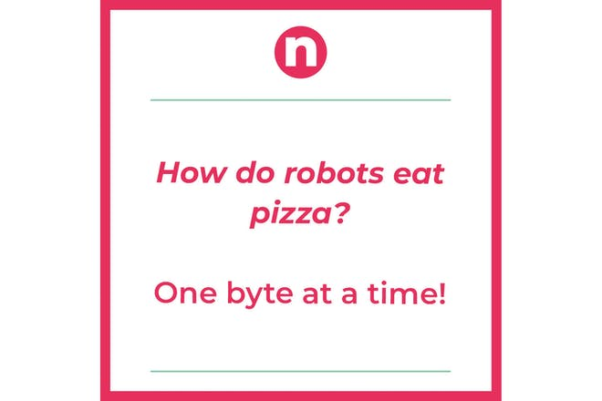 Joke saying: How to robots eat pizza? One byte at a time