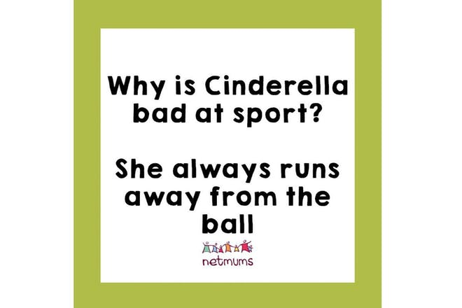 Joke: Why is Cinderella bad at sport? She always runs away from the ball