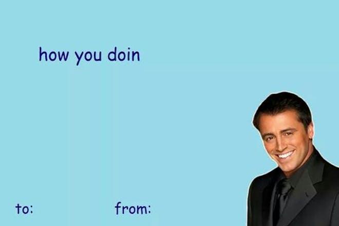 Valentine's Day card meme - Joey, Friends