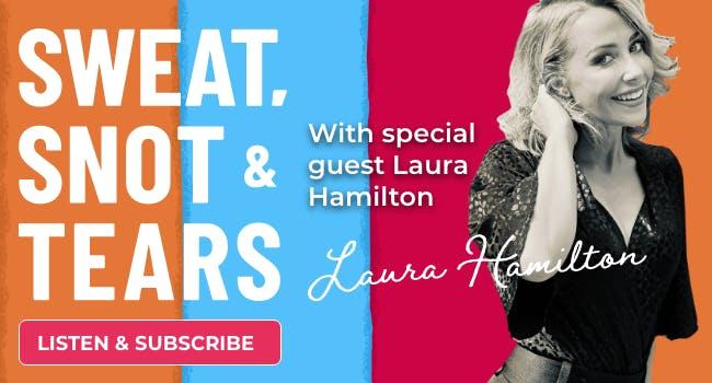 Laura Hamilton Sweat, Snot & Tears podcast