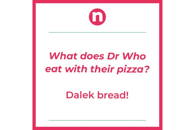 Joke saying: What does Dr Who eat with their pizza? Dalek bread!