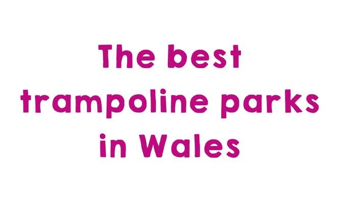 Graphic that says: The bets trampoline parks in Wales