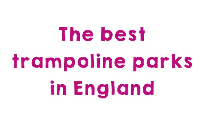 Graphic that says: The best trampoline parks in England