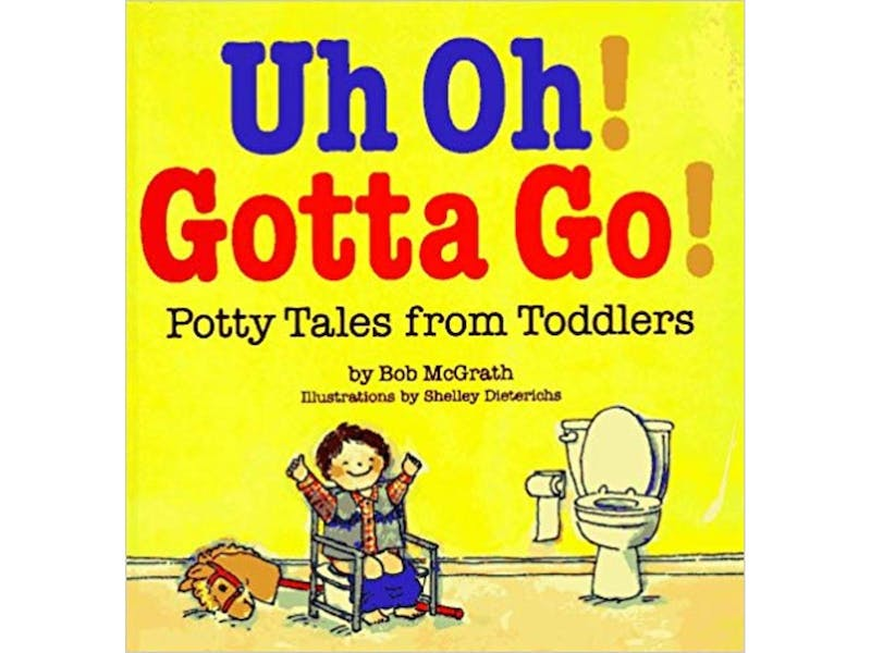 7. Uh Oh! Gotta Go!: Potty Tales from Toddlersby Bob McGrath