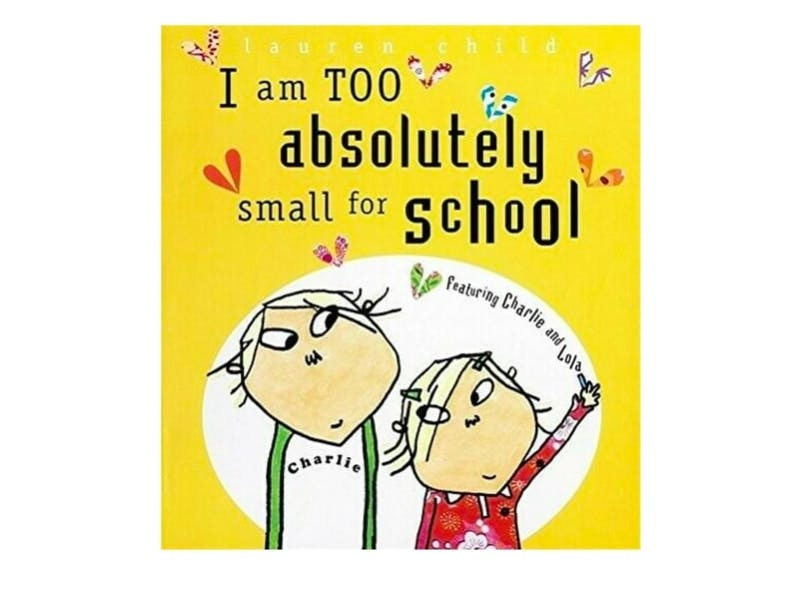 1. I Am Absolutely Too Small For School