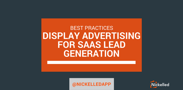 B954c25aa4119c6c1d48b5e738b76f5916f4dc4b gdn display best practices for saas lead generation