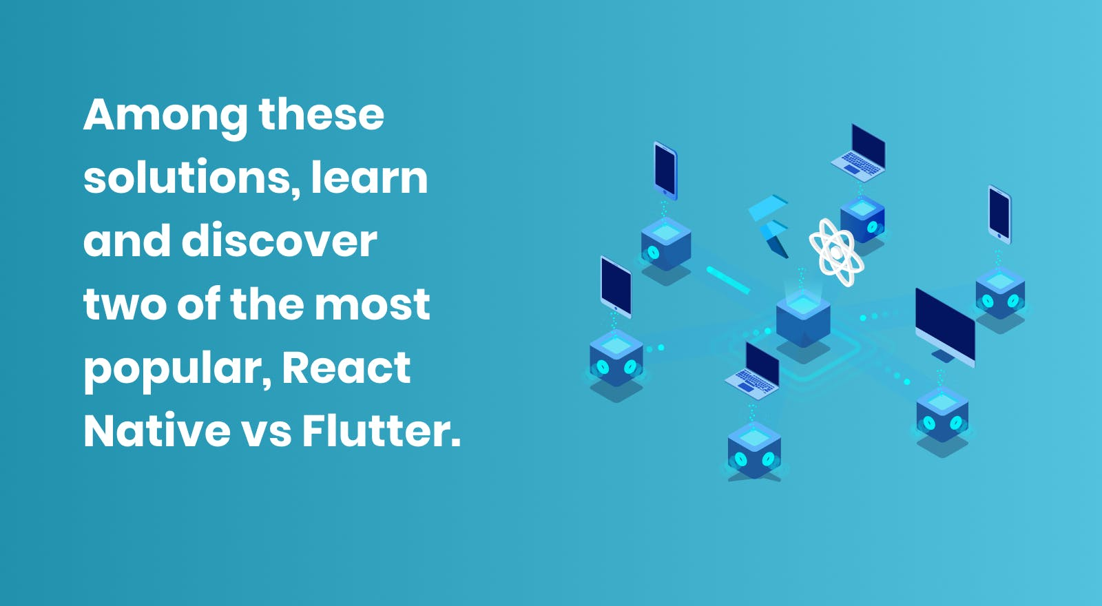 React Native vs Flutter: two of the most popular solutions